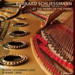 BURKARD SCHLIESSMANN - AT THE HEART OF THE PIANO